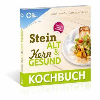 Steinalt und kerngesund - Das Kochbuch von Marcus Lauk und Anton Schmaus